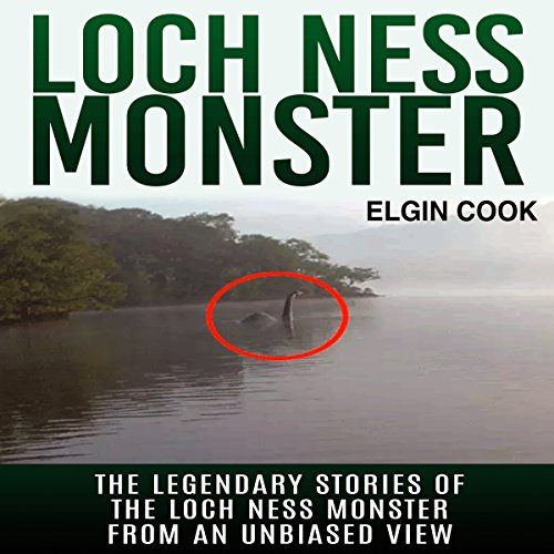 Loch Ness Monster: The Legendary Stories of the Loch Ness Monster from an Unbiased View audiobook cover art