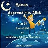 Maman Apprend moi Allah + les 99 Noms d'Allah, Islam pour les enfants: Livre sur la religion musulmane pour les enfants dès 3 ans afin de leur apprendre l'islam