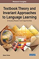 Textbook Theory and Invariant Approaches to Language Learning: Emerging Research and Opportunities (Advances in Educational Technologies and Instructional Design)