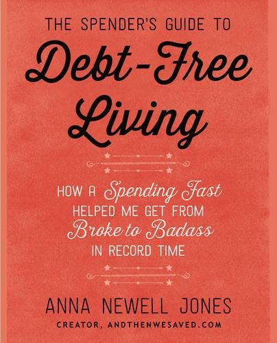 The Spender's Guide to Debt-Free Living: How a Spending Fast Helped Me Get from Broke to Badass in R