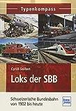 Loks der SBB: Schweizerische Bundesbahn von 1902 bis heute (Typenkompass) - Cyrill Seifert