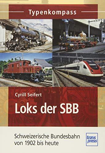 Loks der SBB: Schweizerische Bundesbahn von 1902 bis heute