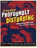 Profoundly Disturbing: The Shocking Movies that Changed History