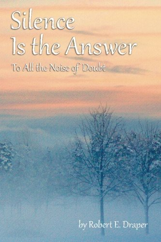 [(Silence Is the Answer : To All the Noise of Doubt)] [By (author) Robert E Draper] published on (December, 2012)