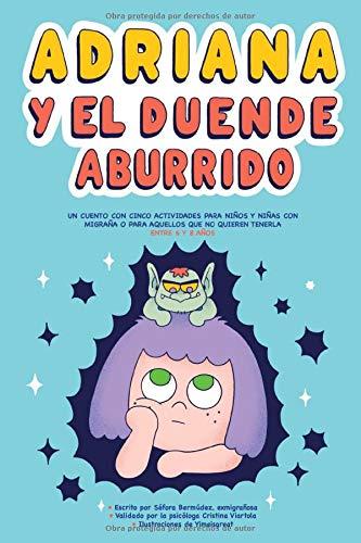 Adriana y el duende aburrido: Un cuento con cinco actividades para niños y niñas con migraña o para aquellos que no quieran tenerla