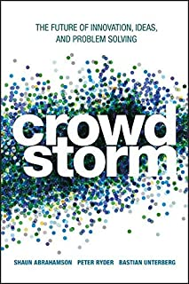 Crowdstorm: The Future of Innovation, Ideas, and Problem Solving by Shaun Abrahamson Peter Ryder Bastian Unterberg(2013-02...