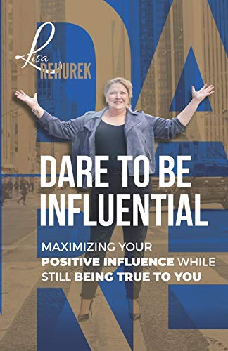 Dare To Be Influential: Maximizing Your Positive Influence While Still Being True To You