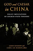 God and Caesar in China: Policy Implications of Church-State Tensions