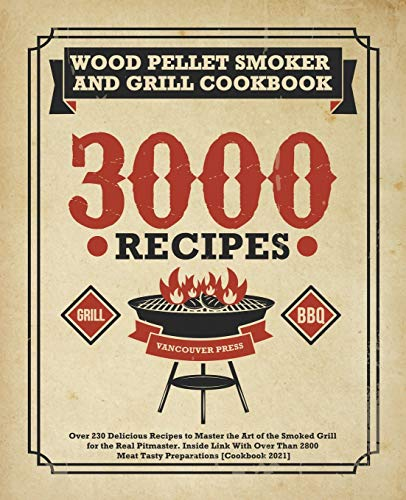 Wood Pellet Smoker and Grill Cookbook: Over 230 Delicious Recipes to Master the Art of the Smoked Grill for the Real Pitmaster. Inside Link With Over Than 2800 Meat Tasty Preparations [Cookbook 2021]
