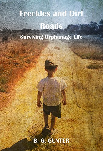 Freckles And Dirt Roads: Surviving Orphange Life (English Edition)