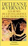 LES RUSES DE L'INTELLIGENCE. La métis des Grecs - Flammarion - 07/01/1993