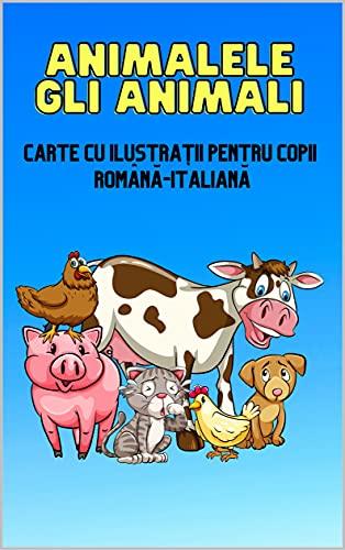Animalele - Gli animali: Carte cu ilustraţii pentru copii Română-Italiana