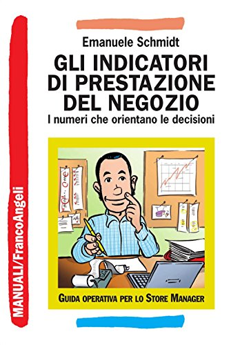 Gli indicatori di prestazione del negozio. I numeri che orientano le decisioni (Manuali Vol. 175)