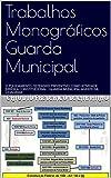 Trabalhos Monográficos Guarda Municipal: O POLICIAMENTO OSTENSIVO PREVENTIVO COMO ATIVIDADE JURÍDICA CONSTITUCIONAL - GUARDA MUNICIPAL AGENTE DA CIDADANIA (Portuguese Edition)