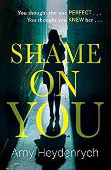 Shame on You: The addictive psychological thriller that will make you question everything you read online by [Amy Heydenrych]