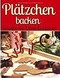 Plätzchen backen – Rezepte aus Omas Backstube: Klassische Weihnachtsplätzchen –...