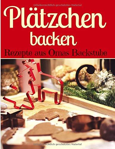 Plätzchen backen – Rezepte aus Omas Backstube: Klassische Weihnachtsplätzchen – Plätzchen ohne Schnickschnack - Plätzchen und Kekse backen