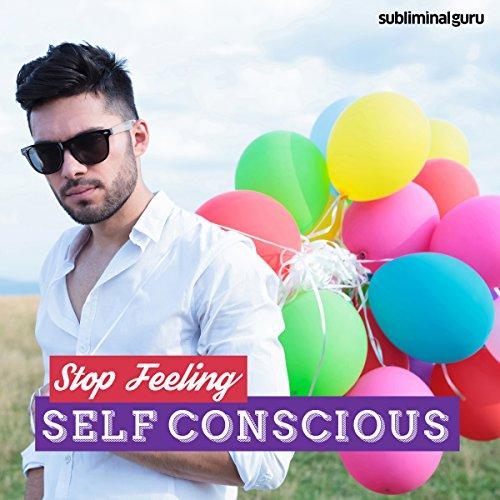 Stop Feeling Self-Conscious cover art