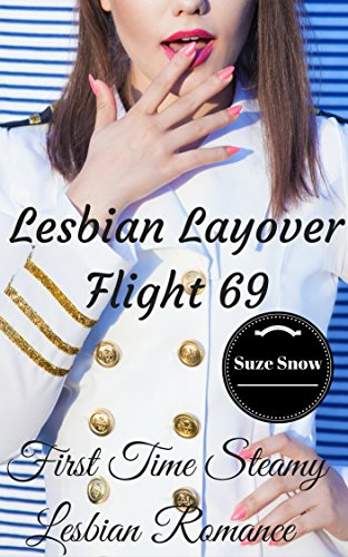 Lesbian Layover - Flight 69: First Time Steamy Lesbian Romance (Her First Time Hot Lusty Love, Lesbian Romance FF, LGBT, College, Steamy Naughty Seduction, Dating, Fantasy, Short Story Fiction)