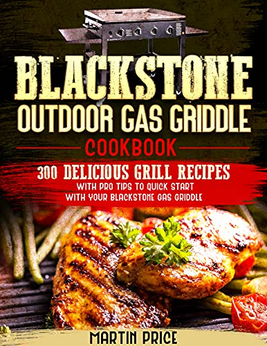 Blackstone Outdoor Gas Griddle Cookbook: 300 Delicious Grill Recipes With Pro Tips To Quick Start With Your Blackstone Gas Griddle (English Edition)