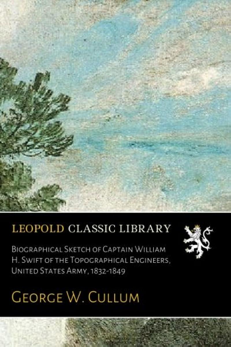 理想的恐れ仲間、同僚Biographical Sketch of Captain William H. Swift of the Topographical Engineers, United States Army, 1832-1849