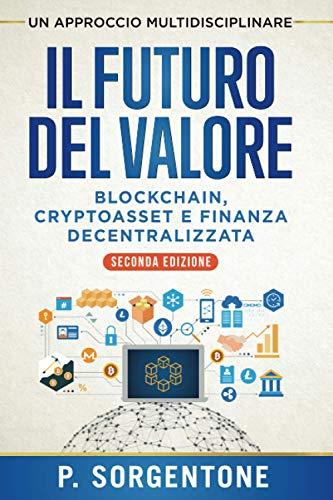 Il Futuro del Valore: Blockchain, Cryptoasset e Finanza Decentralizzata (Seconda Edizione)