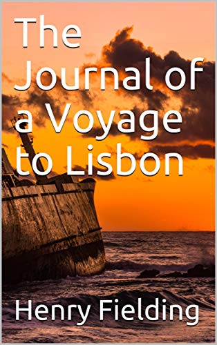The Journal of a Voyage to Lisbon (English Edition)