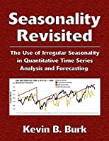 Seasonality Revisited: The Use of Irregular Seasonality in Quantitative Time Series Analysis and Forecasting