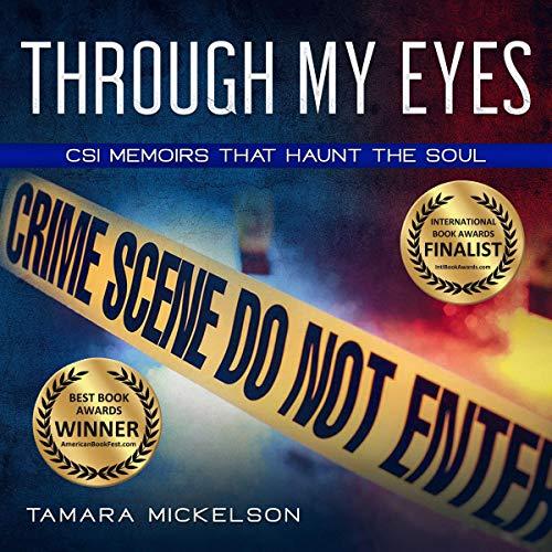 Through My Eyes: CSI Memoirs That Haunt the Soul Audiobook By Tamara Mickelson cover art