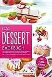 Das Dessert Backbuch- das große Rezeptbuch mit meinen liebsten Rezepten zum selber backen für Einsteiger und Anfänger mi 114 tollen Backrezepten für Desserts, Kekse, Kuchen und Torten inkl. 6 Liköre