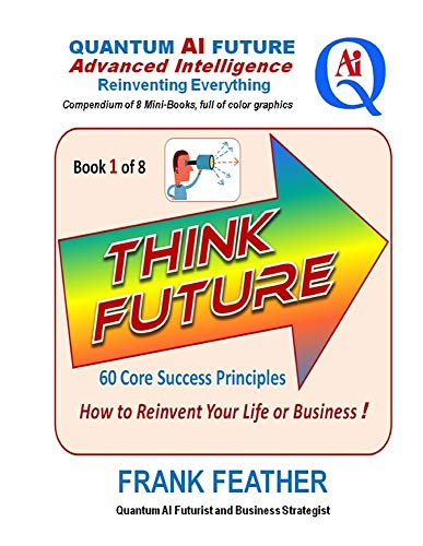 THINK FUTURE: How to Reinvent Your Life or Business: Book 1 of 8 in a Series on an overall theme of