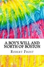 A Boy's Will and North of Boston: Includes MLA Style Citations for Scholarly Secondary Sources, Peer-Reviewed Journal Articles and Critical Essays (Squid Ink Classics)