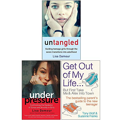 Lisa Damour Collection 3 Books Set (Untangled, Under Pressure, Get Out of My Life)