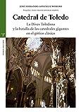 Catedral de Toledo: La Dives Toledana y la batalla de las catedrales gigantes en el gótico clásico (Estudios Históricos La Olmeda)