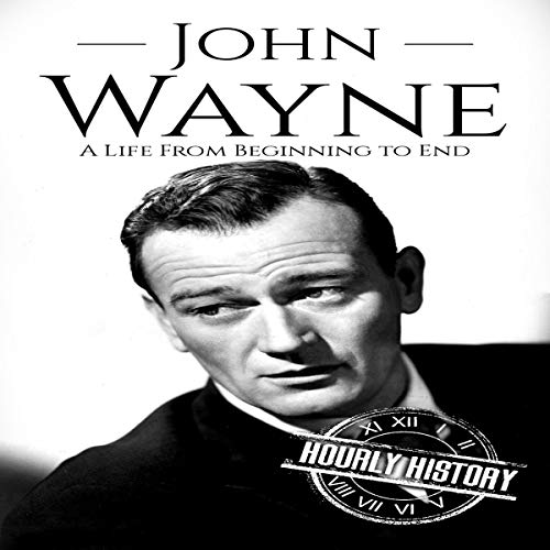 John Wayne: A Life from Beginning to End     Biographies of Actors, Book 5              By:                                                                                                                                 Hourly History                               Narrated by:                                                                                                                                 Matthew J. Chandler-Smith                      Length: 58 mins     Not rated yet     Overall 0.0
