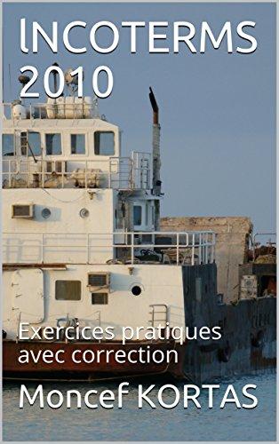 lNCOTERMS 2010: Exercices pratiques avec correction (French Edition)