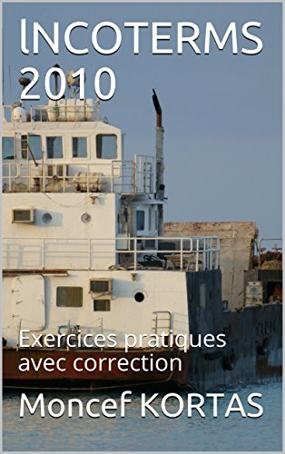 lNCOTERMS 2010: Exercices pratiques avec correction (French Edition)