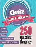 Quiz sur l'Islam: 250 Questions Réponses - Piliers, prophètes, coran, culture générale, histoire, Zakat, Ramadan, Ottoman, Abbasides ...
