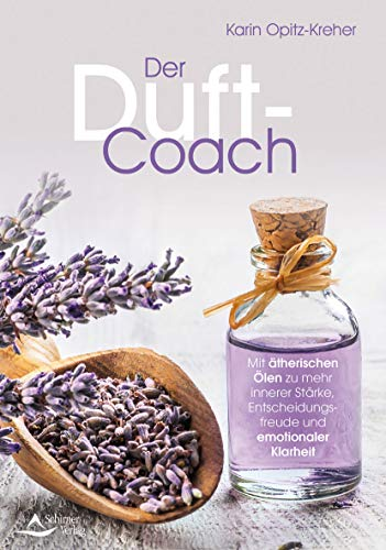 Der Duft-Coach: Mit ätherischen Ölen zu mehr innerer Stärke, Entscheidungsfreude und emotionaler Klarheit