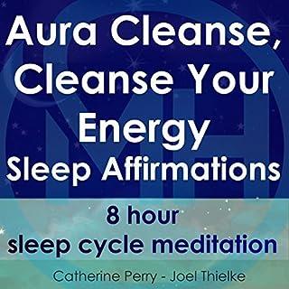Aura Cleanse, Cleanse Your Energy, Sleep Affirmations: 8 Hour Sleep Cycle Meditation audiobook cover art