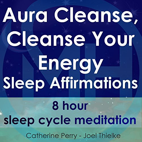 Aura Cleanse, Cleanse Your Energy, Sleep Affirmations: 8 Hour Sleep Cycle Meditation audiobook cover art