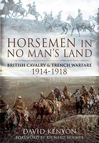 Horsemen in No Man's Land: British Cavalry and Trench Warfare, 1914–1918 download ebooks PDF Books