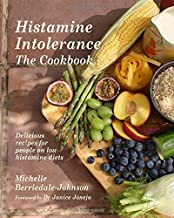 Histamine Intolerance The Cookbook: Delicious recipes for people on low histamine diets (Cookbooks)