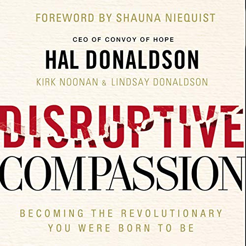 Disruptive Compassion     Becoming the Revolutionary You Were Born to Be              By:                                                                                                                                 Hal Donaldson,                                                                                        Kirk Noonan - contributor,                                                                                        Lindsay Kay Donaldson - contributor                           Length: Not Yet Known     Not rated yet     Overall 0.0