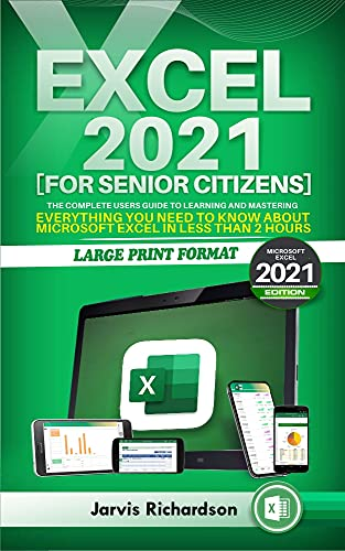 EXCEL 2021 FOR SENIOR CITIZENS: The Complete Guide to Learning and Mastering Everything you Need to Know about Microsoft Excel in Less than 2 Hours (English Edition)