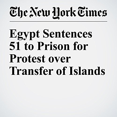 Egypt Sentences 51 to Prison for Protest over Transfer of Islands audiobook cover art