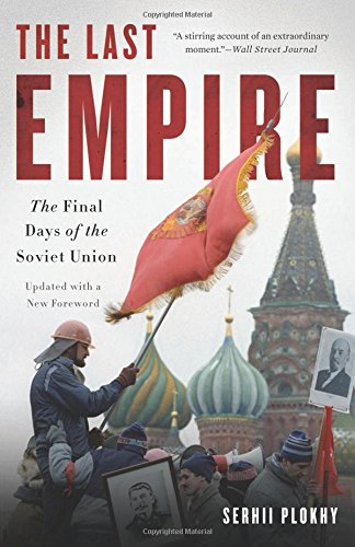 Compare Textbook Prices for The Last Empire: The Final Days of the Soviet Union Reprint Edition ISBN 9780465046713 by Plokhy, Serhii