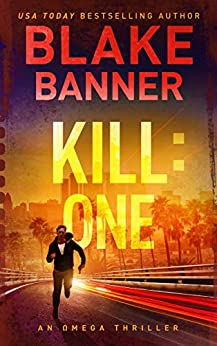 Kill: One - An Omega Thriller (Omega Series Book 7) by [Blake Banner]