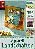 Aquarelle Landschaften: Von klassisch bis experimentell (Ideenwerkstatt Malerei)