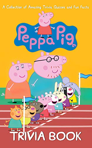 Quizzes Fun Facts Peppa Trivia Book: Totally Awesome Trivia Questions Pig Awesome Exclusive Images (English Edition)